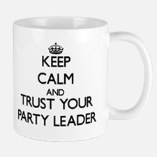 Keep Calm and Trust Your Party Leader Mugs