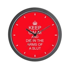 Keep Calm and Die in The Arms of a Slut Wall Clock