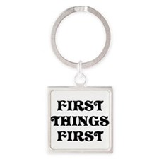 First Things First Keychains