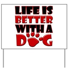 LifeBetterWithDog copy Yard Sign