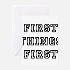 First Things First Greeting Cards