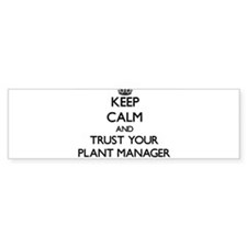 Keep Calm and Trust Your Plant Manager Bumper Stic