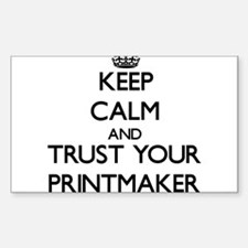 Keep Calm and Trust Your Printmaker Decal