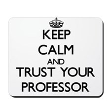 Keep Calm and Trust Your Professor Mousepad