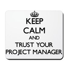 Keep Calm and Trust Your Project Manager Mousepad