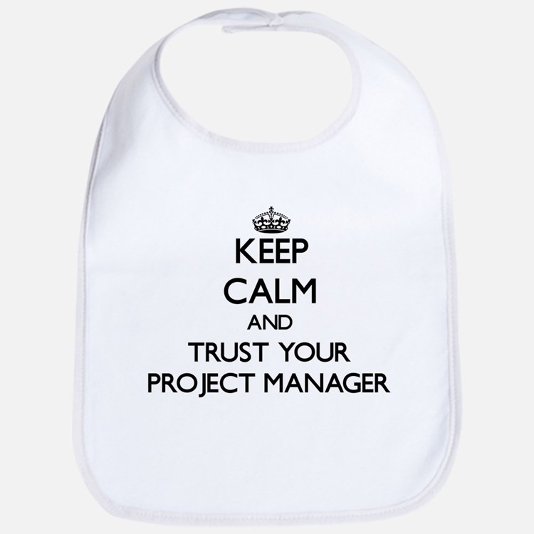Keep Calm and Trust Your Project Manager Bib