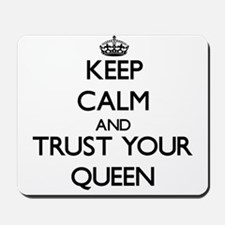 Keep Calm and Trust Your Queen Mousepad