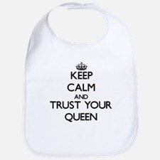 Keep Calm and Trust Your Queen Bib
