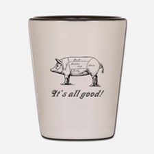 Itsallgood.jpg Shot Glass