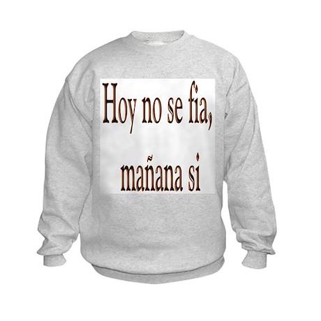 Dicho Popular Hoy no se fia Kids Sweatshirt