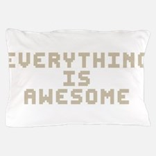 Everything Is Awesome Pillow Case