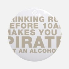 Drinking Rum Before 10am Makes You A Pirate Orname