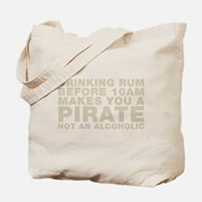 Drinking Rum Before 10am Makes You A Pirate Tote B
