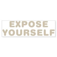 Expose Yourself Bumper Stickers