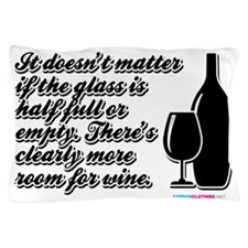 It doesnt matter if the glass is half full Pillow