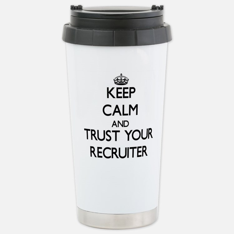 Keep Calm and Trust Your Recruiter Travel Mug