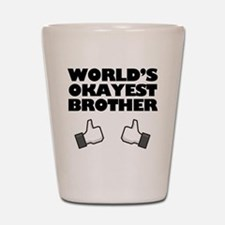 Worlds Okayest Brother Funny humor Shot Glass
