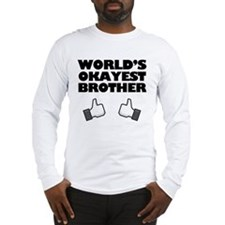 Worlds Okayest Brother Funny humor Long Sleeve T-S