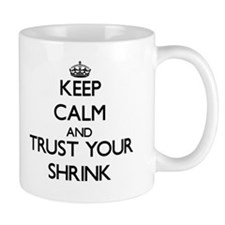 Keep Calm and Trust Your Shrink Mugs