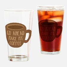 Go ahead and make my coffee in brown mug Drinking