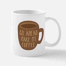 Go ahead and make my coffee in brown mug Mugs