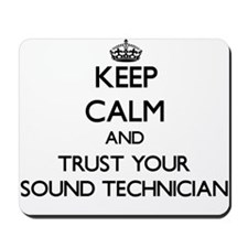 Keep Calm and Trust Your Sound Technician Mousepad