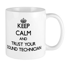 Keep Calm and Trust Your Sound Technician Mugs