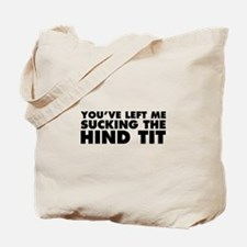 Left Sucking the Hind Tit Tote Bag
