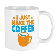 I just make the coffee Mugs