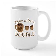Make mine a double (coffee mug and shots) Mugs