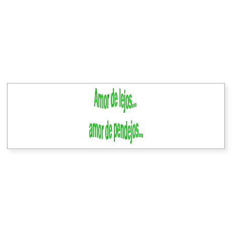 Amor de lejos dicho Bumper Sticker