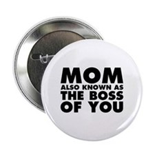 """Mom AKA The Boss of You 2.25"""" Button"""