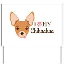 I My Chihuahua Yard Sign