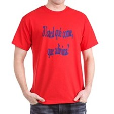 Spanish saying Que come T-Shirt
