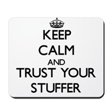 Keep Calm and Trust Your Stuffer Mousepad