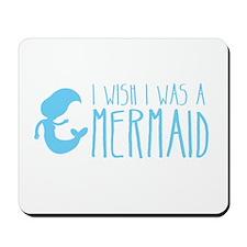 I wish I was a MERMAID Mousepad