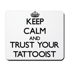 Keep Calm and Trust Your Tattooist Mousepad