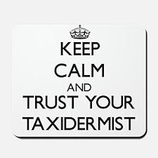 Keep Calm and Trust Your Taxidermist Mousepad