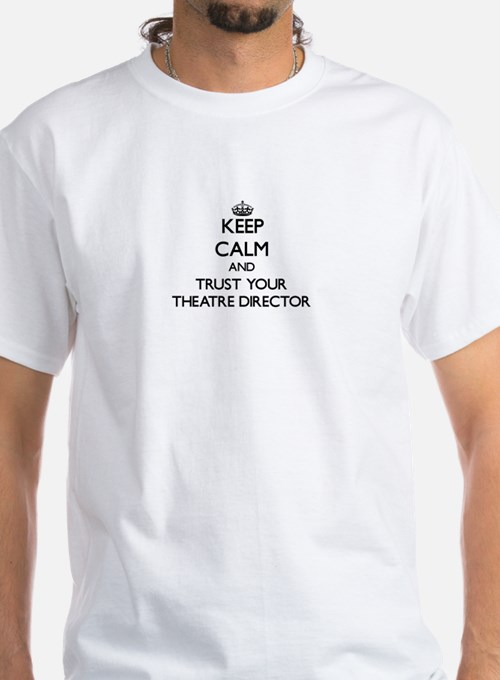 Keep Calm and Trust Your aatre Director T-Shirt