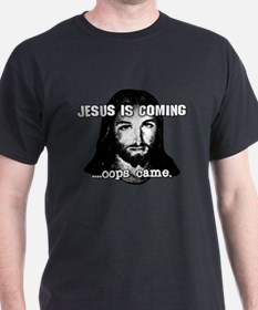 Jesus is coming...oops came T-Shirt