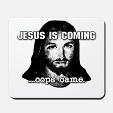 Jesus is coming...oops came Mousepad