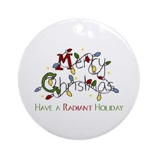 Merry Christmas Have A Radiant Holiday Ornament (R