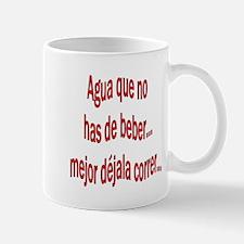 Dicho Agua que no has de beber Mug