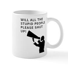 Stupid People Please Shut Up Mugs