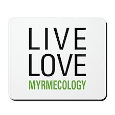 Live Love Myrmecology Mousepad