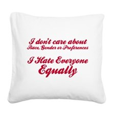 I Hate Everyone Equally Square Canvas Pillow