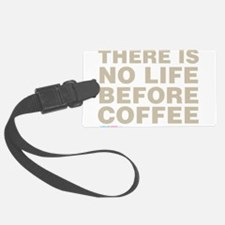There is no life before coffee Luggage Tag