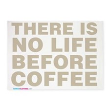 There is no life before coffee 5'x7'Area Rug
