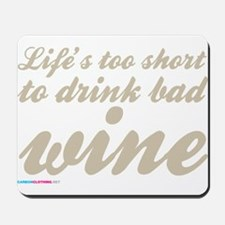 Lifes Too Short To Drink Bad Wine Mousepad