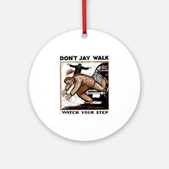 Don't Jaywalk ! Ornament (Round)